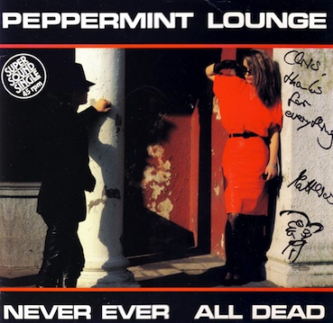 PEPPERMINT LOUNGE - NEVER EVER / ALL DEAD (1984)